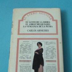 Libros de segunda mano: CARLOS ARNICHES. EL SANTO DE LA ISIDRA. EL AMIGO MELQUÍADES. LA VENGANZA DE LA PETRA. Lote 43001263