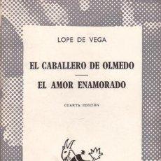 Libros de segunda mano - VEGA CARPIO, FÉLIX LOPE DE: EL CABALLERO DE OLMEDO / EL AMOR ENAMORADO. - 43995771