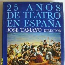 Libros de segunda mano: 25 AÑOS DE TEATRO EN ESPAÑA - JOSÉ TAMAYO- DIRECTOR. Lote 44140746