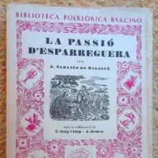Libros de segunda mano: LA PASSIÓ D'ESPARREGUERA. A SABANÉS. BIBLIOTECA FOLKLÒRICA BARCINO 1957; V FOTOS; MOLT BÉ. Lote 44182476