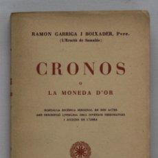 Libros de segunda mano: RAMÓN GARRIGA I BOIXADER. CRONOS O LA MONEDA D´OR. 1951. Lote 44186049