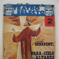 Libros de segunda mano: PARA EL CIELO Y LOS ALTARES - JACINTO BENAVENTE - TEATRO SELECTO Nº 71 - EDITORIAL CISNE - AÑO 1943.. Lote 45053623