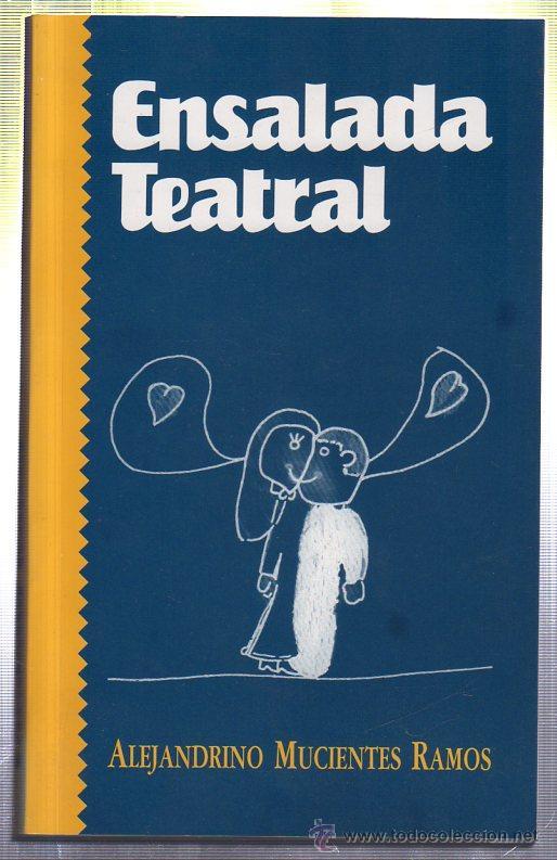 ENSALADA TEATRAL. ALEJANDRINO MUCIENTES RAMOS. 1994 (Libros de Segunda Mano (posteriores a 1936) - Literatura - Teatro)