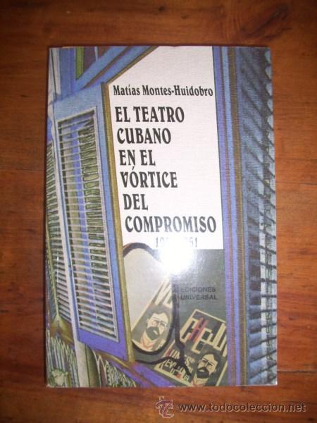 MONTES-HUIDOBRO, MATÍAS. EL TEATRO CUBANO EN EL VÓRTICE DEL COMPROMISO : 1959-1961 (Libros de Segunda Mano (posteriores a 1936) - Literatura - Teatro)