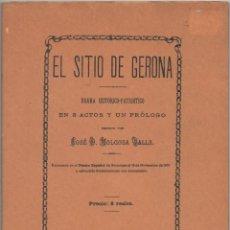 Libros de segunda mano: EL SITIO DE GERONA. DRAMA HISTÓRICO-PATRIÓTICO EN 3 ACTOS Y UN PRÓLOGO.. Lote 45600766