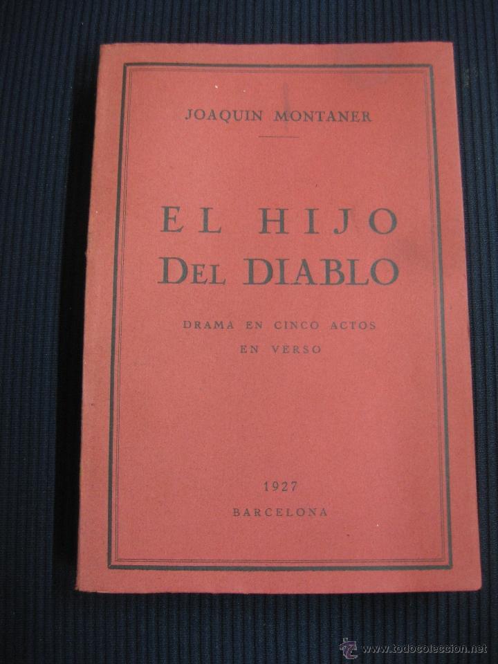 EL HIJO DEL DIABLO. DRAMA EN CINCO ACTOS EN VERSO. JOAQUIN MONTANER. 1927 (Libros de Segunda Mano (posteriores a 1936) - Literatura - Teatro)