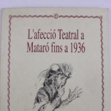 Livres d'occasion: L- 756. L'AFECCIÓ TEATRAL A MATARÓ FINS A 1936. MIQUEL LLADÓ. MATARÓ 1995.. Lote 48380651