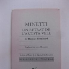 Libros de segunda mano: MINETTI. UN RETRAT DE L'ARTISTA VELL. THOMAS BERNHARD. BIBLIOTECA TEATRAL.. Lote 254984915