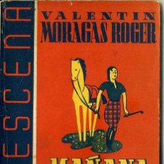 Libros de segunda mano: VALENTIN MORAGAS ROGER : MAÑANA, EL AMOR (LA ESCENA, 1941). Lote 49229186