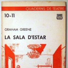 Libros de segunda mano: LA SALA D'ESTAR. ( DOS ACTES DIVIDITS CADA UN EN DOS QUADRES). QUADERNS DE TEATRE, NÚM. 10-11 (GREEN. Lote 29463425