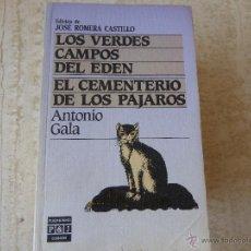Libros de segunda mano: LOS VERDES CAMPOS DEL EDÉN / EL CEMENTERIO DE LOS PÁJAROS. ANTONIO GALA.. Lote 49512219