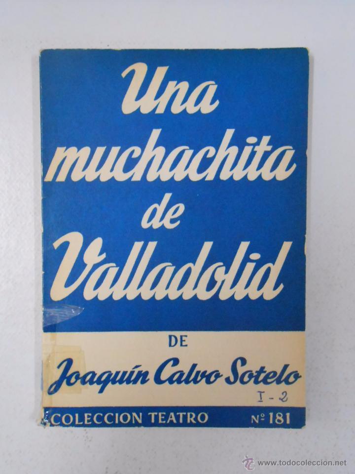 UNA MUCHACHITA DE VALLADOLID. JOAQUIN CALVO SOTELO. COLECCION TEATRO Nº 181. TDK104 (Libros de Segunda Mano (posteriores a 1936) - Literatura - Teatro)