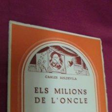 Libros de segunda mano: ELS MILIONS DE L'ONCLE. CARLES SOLDEVILA. CATALUNYA TEATRAL. MILLÀ. 1966.. Lote 50254661