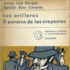 Libros de segunda mano: BORGES / BIOY CASARES : LOS ORILLEROS / EL PARAÍSO DE LOS CREYENTES (LOSADA, 1975) . Lote 50337298
