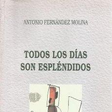Libros de segunda mano: ANTONIO FERNÁNDEZ MOLINA. TODOS LOS DÍAS SON ESPLÉNDIDOS. RM70381. . Lote 50546590