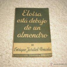 Libros de segunda mano: ELOISA ESTA DEBAJO DE UN ALMENDRO . JARDIEL PONCELA . COLECCION TEATRO. Lote 51432125