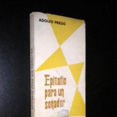 Libros de segunda mano: EPITAFIO PARA UN SOÑADOR / ADOLFO PREGO . Lote 52641098