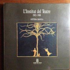 Libros de segunda mano: L'INSTITUT DEL TEATRE 1913 - 1988 HISTÒRIA GRÀFICA - BARCELONA 1990. Lote 54127976