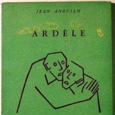 Libros de segunda mano: ANOUILH, JEAN - ARDELE O LA MARGARITA - LOSANGE 1957. Lote 54316952