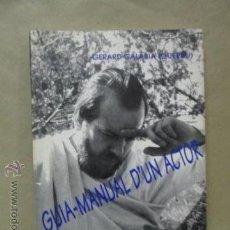Libros de segunda mano: GUIA MANUAL D'UN ACTOR. GERARD CALABIA GUERAU. ENSAYO, AUTOBIOGRAFIA Y TEATRO - 1ª EDICIÓ 1996 . Lote 54686585