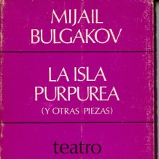 Libros de segunda mano: LA ISLA PURPUREA (Y OTRAS PIEZAS) MIJAIL BULGAKOV. Lote 55112371