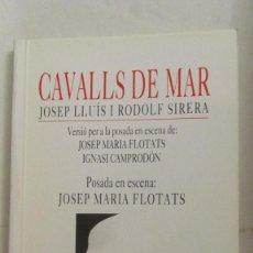 Libros de segunda mano: CAVALLS DE MAR DE JOSEP LLUÍS I RODOLF SIRERA (POSADA EN ESCENA DE FLOTATS) (PAGÈS EDITORS). Lote 55320720