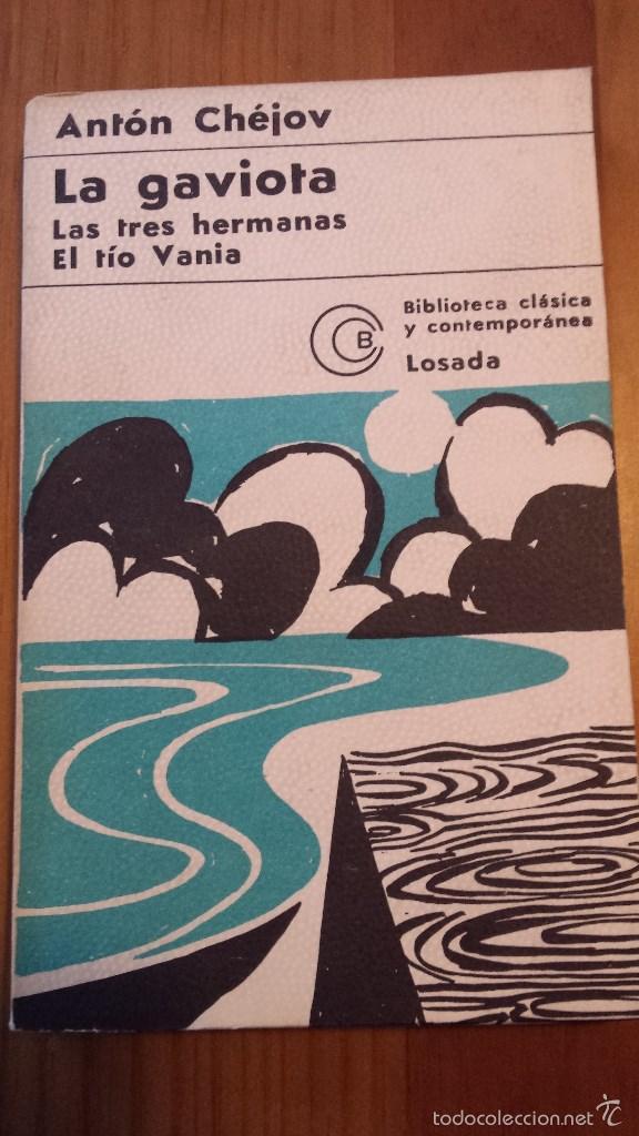 ANTON CHEJOV. LA GAVIOTA. LAS TRES HERMANAS. EL TIO VANIA. EDITORIAL LOSADA. (Libros de Segunda Mano (posteriores a 1936) - Literatura - Teatro)