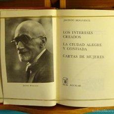 Libros de segunda mano: LOS INTERESES CREADOS. LA CIUDAD ALEGRE Y CONFIADA. CARTAS DE MUJERES. JACINTO BENAVENTE. Lote 56192016