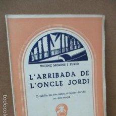 Libros de segunda mano: L'ARRIBADA DE L'ONCLE JORDI - VICENÇ MOLINS I FURIÓ - CATALUNYA TEATRAL Nº 98, 1963. Lote 56323966