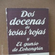 Libros de segunda mano: DOS DOCENAS DE ROSAS ROJAS Y EL GANSO DE LOHENGRIN, BENEDETTI Y LOZANO, ALFIL (VER FOTOS). Lote 56324378