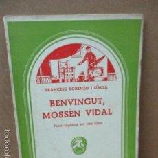 Libros de segunda mano: BENVINGUT, MOSSÉN VIDAL, FRANCESC LORENZO I GÁCIA, 1965 . Lote 56326704