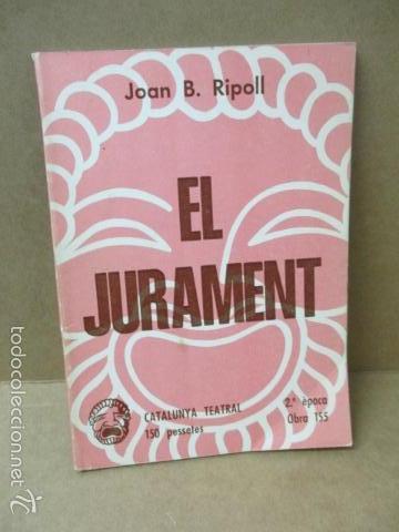 EL JURAMENT - (JOAN B. RIPOLL) 1980 (VER FOTOS DEL ESTADO) (Libros de Segunda Mano (posteriores a 1936) - Literatura - Teatro)