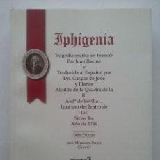 Libros de segunda mano: IPHIGENIA. JUAN RACINE. TRADUCIDA AL ESPAÑOL POR JOVELLANOS PARA USO TEATRO DE LOS SITIOS RS. 1769. Lote 57124788