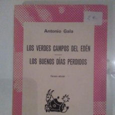 Libros de segunda mano: ANTONIO GALA / LOS VERDES CAMPOS DEL EDÉN / LOS BUENOS DÍAS PERDIDOS . Lote 57221384
