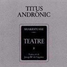 Libros de segunda mano: WILLIAM SHAKESPEARE: TITUS ANDRÒNIC. (TRAD. CATALANA: J.M. SAGARRA). Lote 57535378