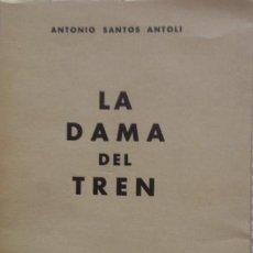 Libros de segunda mano: SANTOS ANTOLÍ, ANTONIO. LA DAMA DEL TREN (DEDICATORIA AUTÓGRAFA DEL AUTOR), 1963. Lote 46951964