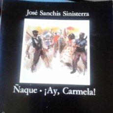 Libros de segunda mano: AY, CARMELA- ÑAQUE.- SANCHIS SINISTIERRA, JOSÉ. Lote 58252091