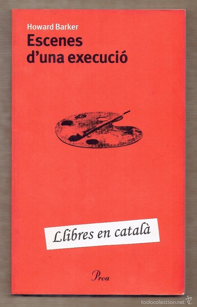 ESCENES D'UNA EXECUCIÓ - HOWARD BARKER - VERSIÓ QUIM MONZÓ - PROA - TEATRE NACIONAL DE CATALUNYA (Libros de Segunda Mano (posteriores a 1936) - Literatura - Teatro)