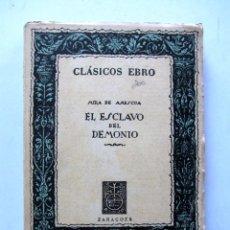Libros de segunda mano: EL ESCLAVO DEL DEMONIO ESCRITO POR MIRA DE AMESCUA. 1956 CLÁSICOS EBRO. Lote 59947447