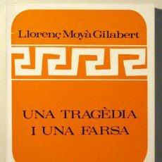 Libros de segunda mano: MOYÀ GILABERT, LLORENÇ - UNA TRAGÈDIA I UNA FARSA - MALLORCA 1969 - 1ª ED.. Lote 60497549