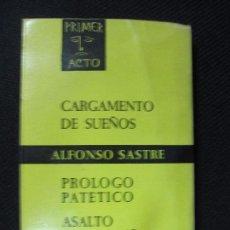 Libros de segunda mano: CARGAMENTO DE SUEÑOS. PROLOGO PATETICO. ASALTO NOCTURNO. ALFONOS SASTRE. TAURUS EDICIONES. 1964.. Lote 62577612