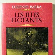 Libros de segunda mano: BARBA, EUGENIO - LES ILLES FLOTANTS - BARCELONA 1983. Lote 63299563