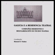Libros de segunda mano: B804 - GALICIA E A RESIDENCIA TEATRAL. COMPAÑIAS RESIDENTES E REGULACIZACION DO TECIDO TEATRAL. Lote 57833821