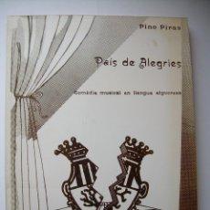 Libros de segunda mano: PAIS DE ALEGRIES. PINO PIRAS, COMÈDIA MUSICAL EN LLENGUA ALGUERESA, ED. BASTIÓ ALGHERO 1982. Lote 63600336