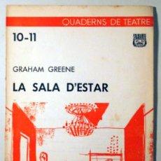 Libros de segunda mano: GREENE, GRAHAM - LA SALA D'ESTAR - QUADERNS DE TEATRE, NÚM. 10-11 - JOAQUIM HORTA 1962. Lote 63886529