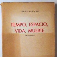 Libros de segunda mano: SASSONE, FELIPE - TIEMPO, ESPACIO, VIDA, MUERTE. TRES COMEDIAS - MADRID 1950. Lote 63886945