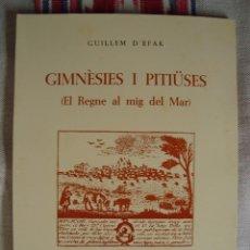 Libros de segunda mano: GUILLEM D'EFAK: GIMNÈSIES I PITIÜSES. EL REGNE AL MIG DEL MAR. MANACOR. MALLORCA. 1983.. Lote 64302571