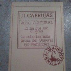 Libros de segunda mano: ACTO CULTURAL EL DIA QUE ME QUIERAS LA SOBERBIA MILAGROSA DEL GENERAL PIO FERNANDEZ. J.I. CABRUJAS. Lote 64834399