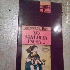 Libros de segunda mano: YO, MALDITA INDIA.JERÓNIMO LÓPEZ MOZO. COLECCIÓN TEATRO EL PÚBLICO Nº 8. Lote 64837319