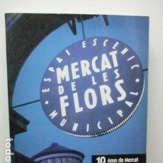 Libros de segunda mano: MERCAT DE LES FLORS - ESPAI ESCENIC MUNICIPAL (EN CATALAN). Lote 65942310